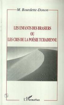 Les enfants du brasier ou Les cris de la poésie tchadienne - MarcelBourdette Donon