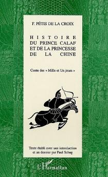 Histoire du prince Calaf et de la princesse de la Chine : conte des Mille et un jours - FrançoisPétis de La Croix