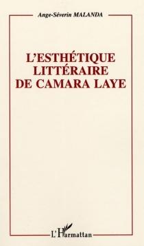 L'esthétique littéraire de Camara Laye - Ange-SéverinMalanda