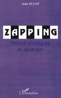 Zapping : petites chroniques du quotidien - AlainDulot