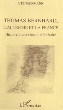 Thomas Bernhard, l'Autriche et la France : histoire d'une réception littéraire - UteWeinmann