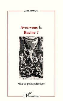 Avez-vous lu Racine ? : mise au point polémique - JeanRohou