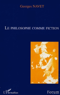 Le philosophe comme fiction - Georges Navet