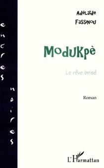 Modukpè : le rêve brisé - AdélaïdeFassinou