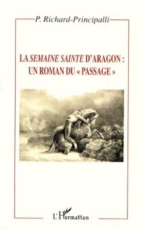 La Semaine sainte d'Aragon : un roman du passage - PatriciaRichard-Principalli