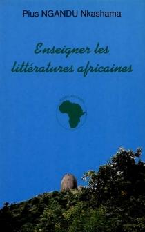 Enseigner les littératures africaines - Pius NkashamaNgandu
