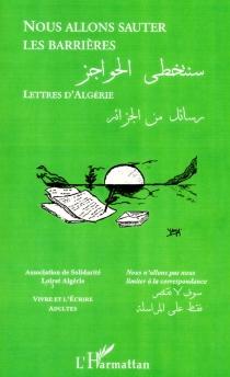 Nous allons sauter les barrières : lettres d'Algérie -