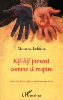 Kif-kif piment comme il respire : souvenirs d'une enfance algérienne pas triste - MoussaLebkiri