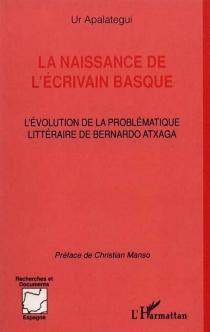 La naissance de l'écrivain basque : l'évolution de la problématique littéraire de Bernardo Atxaga - UrApalategui