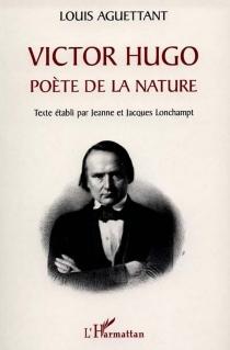Victor Hugo, poète de la nature - LouisAguettant