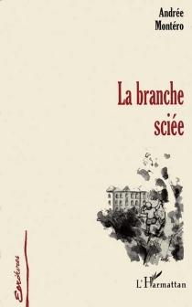 La branche sciée - AndréeMontero