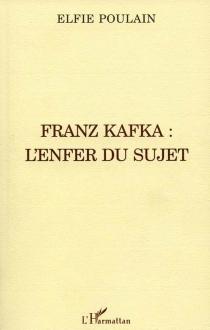 Franz Kafka : l'enfer du sujet - ElfiePoulain