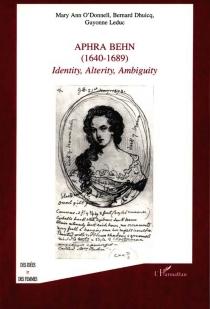Aphra Behn, 1640-1689 : identity, alterity, ambiguity - BernardDhuicq