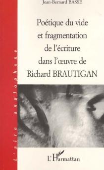 Poétique du vide et fragmentation de l'écriture dans l'oeuvre de Richard Brautigan - Jean-BernardBasse