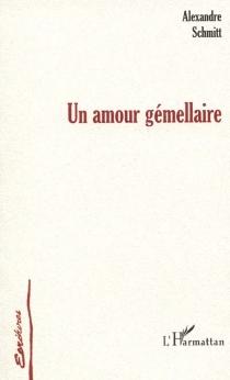 Un amour gémellaire - AlexandreSchmitt