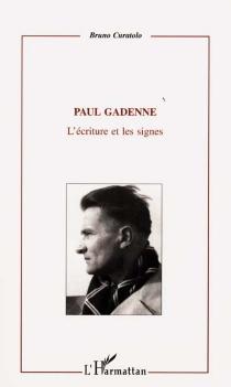 Paul Gadenne : 1907-1956 : l'écriture et les signes - BrunoCuratolo