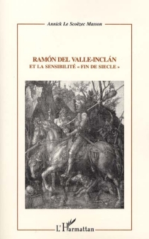 Ramon del Valle-Inclan et la sensibilité fin de siècle - AnnickLe Scoëzec Masson