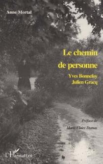 Le chemin de personne : Yves Bonnefoy, Julien Gracq - AnneMortal