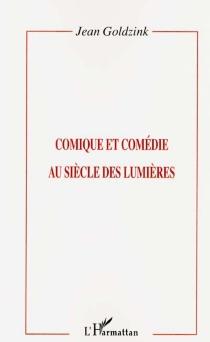 Comique et comédie au siècle des Lumières - JeanGoldzink