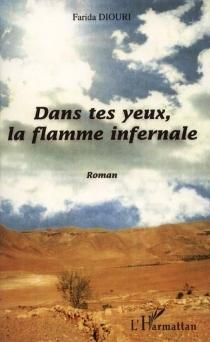 Dans tes yeux, la flamme infernale - FaridaDiouri