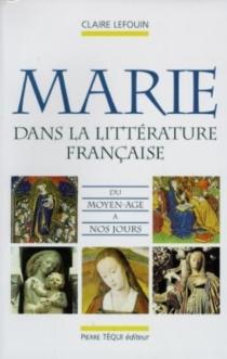 La Vierge Marie dans la littérature française : du Moyen Age à nos jours - ClaireLefouin