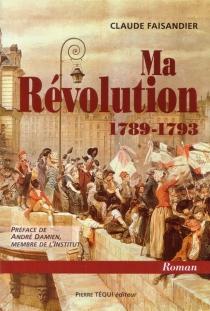 Ma révolution, 1789-1793 - ClaudeFaisandier
