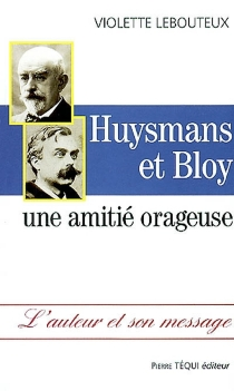 Huysmans et Bloy : une amitié orageuse - VioletteLebouteux-Rudelle