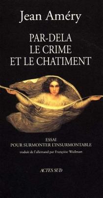 Par-delà le crime et le châtiment : essai pour surmonter l'insurmontable - JeanAméry