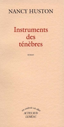 Instruments des ténèbres - Nancy Huston