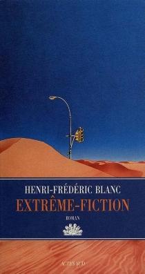 Extrême-fiction - Henri-FrédéricBlanc