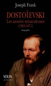 Dostoïevski : les années miraculeuses (1865-1871) : biographie - JosephFrank