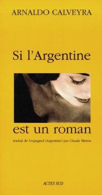 Si l'Argentine est un roman - ArnaldoCalveyra