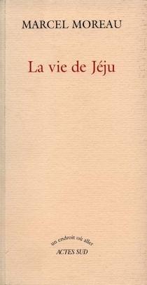 La vie de Jéju - MarcelMoreau
