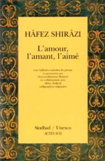 L'amour, l'amant, l'aimé : cent ballades du Divân - Hâfez