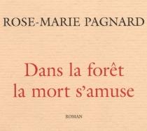 Dans la forêt, la mort s'amuse - Rose-MariePagnard