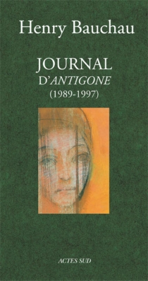 Journal d'Antigone : 1989-1997 - Henry Bauchau