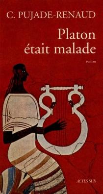 Platon était malade - ClaudePujade-Renaud