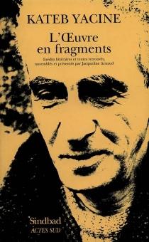 L'oeuvre en fragments : inédits littéraires et textes retrouvés - YacineKateb
