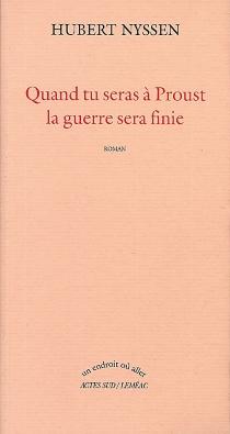 Quand tu seras à Proust, la guerre sera finie - HubertNyssen