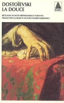 La douce : un récit fantastique (Journal d'un écrivain, édition mensuelle, novembre 1876) : suivi de notes préparatoires et de variantes - Fedor MikhaïlovitchDostoïevski