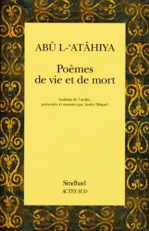Poèmes de vie et de mort - Abû al-Atâhiya