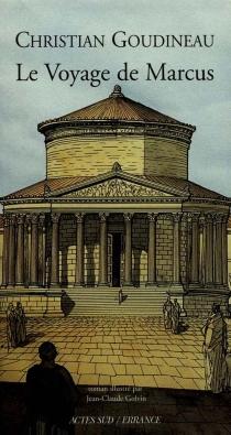 Le voyage de Marcus : les tribulations d'un jeune garçon en Gaule romaine - ChristianGoudineau