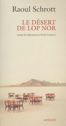 Le désert de Lop Nor - RaoulSchrott