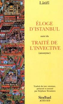 Eloge d'Istanbul| Suivi de Traîté de l'invective (anonyme) -