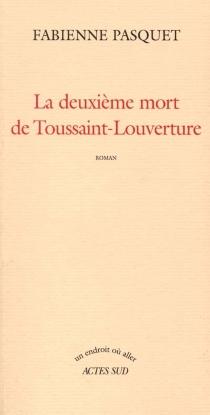 La deuxième mort de Toussaint-Louverture - FabiennePasquet