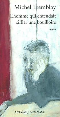 L'homme qui entendait siffler une bouilloire - MichelTremblay