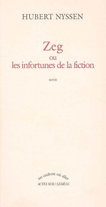 Zeg ou Les infortunes de la fiction : sotie - Hubert Nyssen
