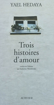 Trois histoires d'amour - YaelHedaya