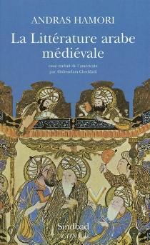 La littérature arabe médiévale - AndrasHamori