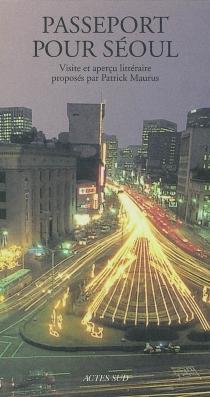 Passeport pour Séoul : visite et aperçu littéraire -